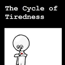 Cycle Of Tiredness by tobiii28 - Meme Center via Relatably.com