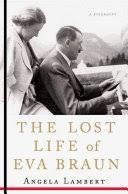 The <b>Lost</b> Life of Eva Braun: A Biography - Angela <b>Lambert</b> - Google ...