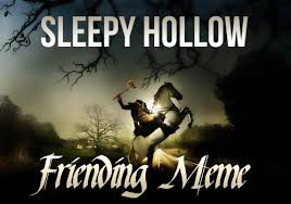 Sleepy Hollow Friending Meme, #1 - Sleepy Hollow FFA via Relatably.com