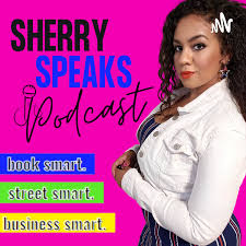 Sherry Speaks Podcast - Presented by Sherry Bonita
