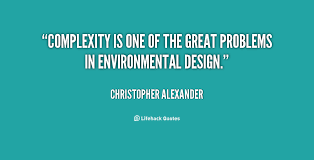 Complexity is one of the great problems in environmental design ... via Relatably.com