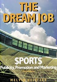 the dream job sports publicity promotion and marketing 3rd ed the dream job sports publicity promotion and marketing 3rd ed melvin helitzer 9780963038722 amazon com books