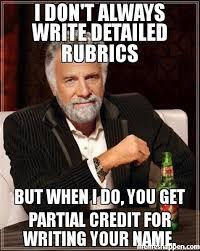 i don't always write detailed rubrics but when i do, you get ... via Relatably.com