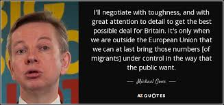 michael gove quote i  ll negotiate  toughness and  great  i39ll negotiate toughness and great attention to detail to get the