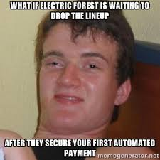 What if electric forest is waiting to drop the lineup After they ... via Relatably.com