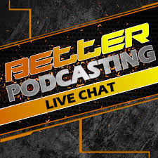 Better Podcasting: Live Chat