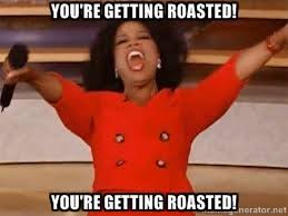 You're gettiNG ROASTed! You're Getting Roasted! - giving oprah ... via Relatably.com