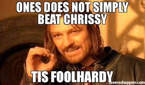 Ones does not simply beat chrissy Tis foOlhardy meme - One Does ... via Relatably.com
