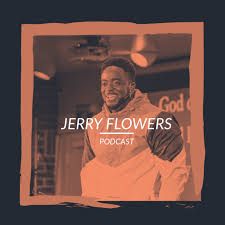 Jerry Flowers Podcast