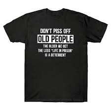 <b>Don't Piss Off Old</b> People The Older We Get Life In Prison Men's T ...