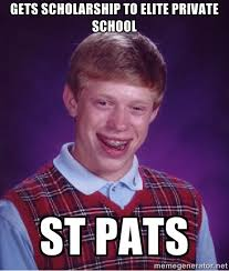 Gets scholarship to elite private school St pats - Bad luck Brian ... via Relatably.com