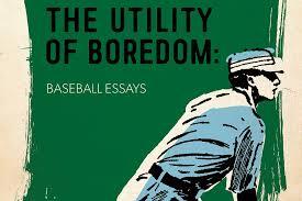 baseballs essential boredom  arts amp entertainment  kawarthanowcom peterborough author andrew forbes latest book is quotthe utility of boredom baseball essays