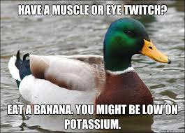 have a muscle or eye twitch? eat a banana. you might be low on ... via Relatably.com