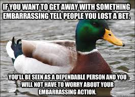 If you want to get away with something embarrassing tell people ... via Relatably.com
