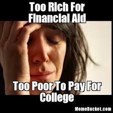 Too Rich For Financial Aid - Create Your Own Meme via Relatably.com