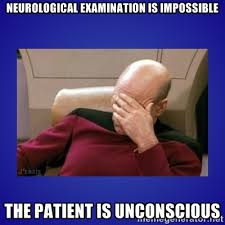 neurological examination is impossible the patient is unconscious ... via Relatably.com
