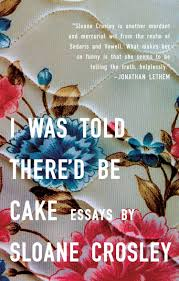 i was told there d be cake sloane crosley sloane crosley