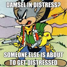 Damsel in distress? Someone else is about to get distressed ... via Relatably.com
