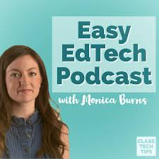 Easy EdTech Podcast with Monica Burns