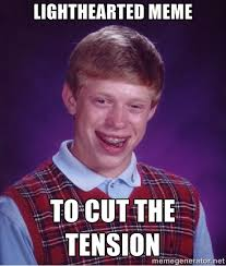 lighthearted meme to cut the tension - Bad luck Brian meme | Meme ... via Relatably.com