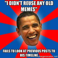 "I didn't reuse any old memes"" Fails to look at previous posts to ... via Relatably.com"