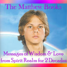 The Matthew Books: Messages of Wisdom, Love & Hope from Spirit Realm for Two Decades