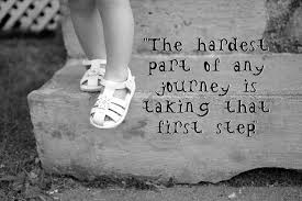 The hardest part of any journey is taking that first step.