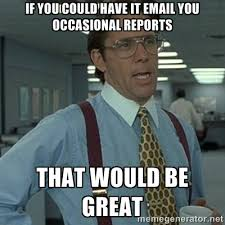 IF you could have it email you occasional reports That would be ... via Relatably.com