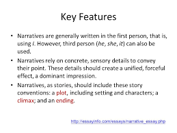 unit  narrative essay  what is narrative essay  a narrative essay    key features narratives are generally written in the first person  that is  using i