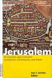 Jerusalem: Its Sanctity and Centrality to Judaism, Christianity, and ...