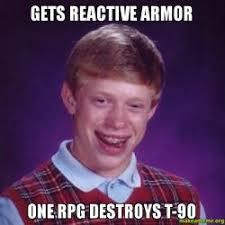 Gets reactive armor One rpg destroys T-90 - Bad Luck Brian | Make ... via Relatably.com