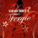 Club Mix Tribute to Fergie