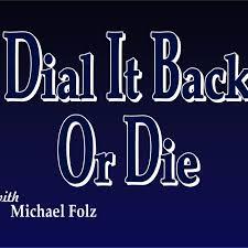 Dial It Back Or Die