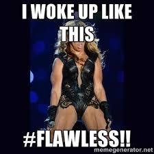 I Woke up like this #Flawless!! - Beyonce derp | Meme Generator via Relatably.com