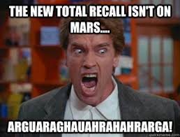 The new Total Recall isn't on Mars.... Arguaraghauahrahahrarga ... via Relatably.com