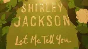 shirley jackson takes the stage in let me tell you the 2015 08 05 1438737847 6179685 shirleyjackson jpeg