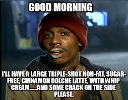 Good Morning - Tyrone Biggums meme on Memegen via Relatably.com