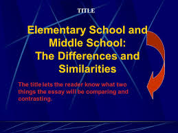 compare and contrast sample essay elementary school and middle  compare and contrast sample essay  elementary school and middle