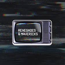 Renegades & Mavericks