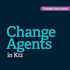 ChangeAgents In K12: Motivating Transformation In Education