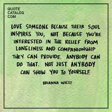 love someone because their soul inspires you not because you re love someone because their soul inspires you not because you re interested in