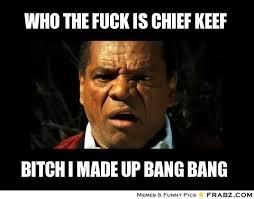 Who the FUCK is Chief Keef... - Meme Generator Captionator via Relatably.com