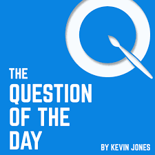 The Question of the Day - by Kevin Jones