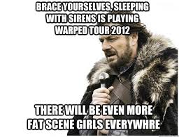 Brace yourselves, sleeping with sirens is playing warped tour 2012 ... via Relatably.com