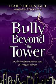 bully beyond the tower a collection of peer reviewed essays on bully beyond the tower a collection of peer reviewed essays on workplace bullying leah p hollis ed d eric a turner ed d 9781497511132 com