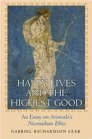 lear  g   happy lives and the highest good  an essay on    an essay on aristotle    s nicomachean ethics gabriel richardson lear