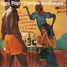 <b>Iggy Pop</b> - <b>Zombie</b> Birdhouse   Releases   Discogs