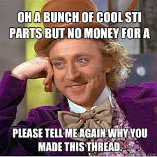 Oh a bunch of cool STI parts but no money for a $150 tune.. Please ... via Relatably.com