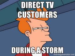 Direct TV Customers During a Storm - Futurama Fry | Meme Generator via Relatably.com