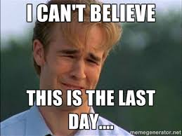 I can't Believe this is the last day.... - Dawson Crying | Meme ... via Relatably.com